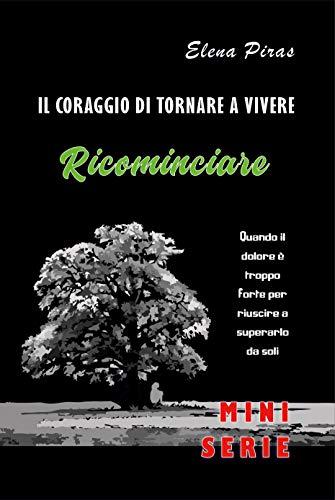 RICOMINCIARE (IL CORAGGIO DI TORNARE A VIVERE Vol. 2) (Italian Edition)