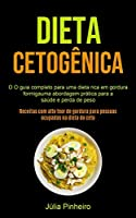 Dieta Cetogênica: O guia completo para uma dieta rica em gordura formigauma abordagem prática para a saúde e perda de peso (Receitas com alto teor de gordura para pessoas ocupadas na dieta do ceto)