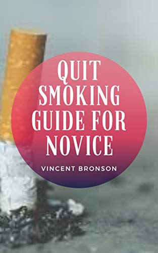 Quit Smoking Guide For Novice : Smoking tobacco is both a physical addiction and a psychological habit. Once you stop smoking, you'll likely experience a number of physical symptoms. (English Edition)