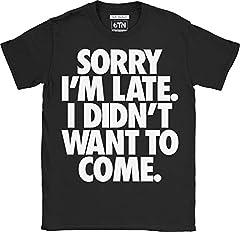 6TN Hombre Sorry i ' M Late i Didn'T Quiero Venir Camiseta Divertida