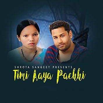 Timi Aaye Pachhi