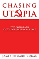 Chasing Utopia: The Evolution of the Oppressive Far Left