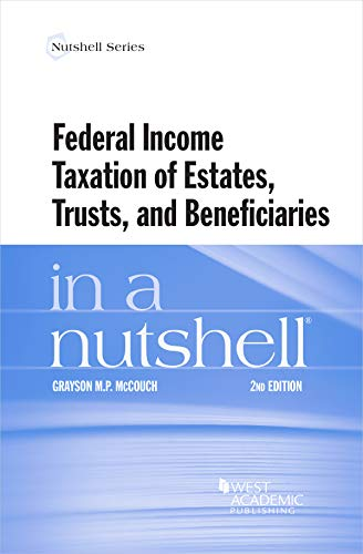 Compare Textbook Prices for Federal Income Taxation of Estates, Trusts, and Beneficiaries in a Nutshell Nutshells 2 Edition ISBN 9781684674534 by McCouch, Grayson