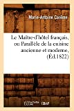 Le Maître-d'hôtel français, ou Parallèle de la cuisine ancienne et moderne , (Éd.1822) (Savoirs et Traditions)