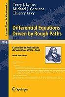 Differential Equations Driven by Rough Paths: Ecole d'Ete de Probabilites de Saint-Flour XXXIV-2004 (Lecture Notes in Mathematics (1908))
