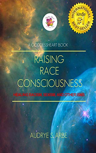 RAISING RACE CONSCIOUSNESS: Healing Racism, Sexism and Other Isms (English Edition)