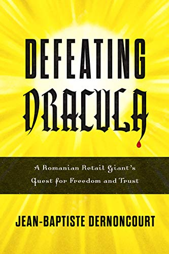 Defeating Dracula: A Romanian Retail Giant's Quest for Freedom and Trust