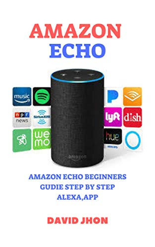 AMAZON ECHO:  2019 AMAZON ECHO BEGINNERS GUIDE STEP BY STEP WITH PICTURS (AMAZON ALEXA,  ECHO, APP) (English Edition)