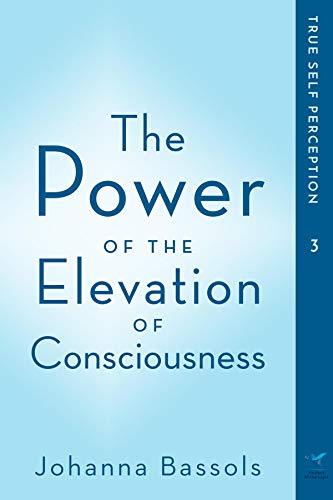 The Power of the Elevation of Consciousness: True Self Perception (English Edition)