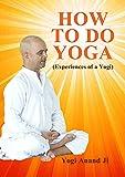 How To Do Yoga: Experiences of a Yogi (English Edition)