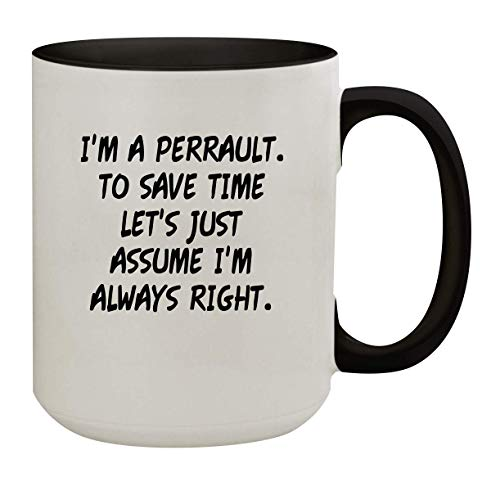 I'm A Perrault. To Save Time Let's Just Assume I'm Always Right. - 15oz Colored Inner & Handle Ceramic Coffee Mug, Black