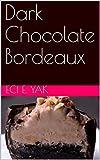Dark Chocolate Bordeaux (English Edition)