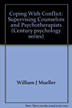 Coping with Conflict: Supervising Counselors and Psychotherapists, by William J. Mueller & Bill Kell