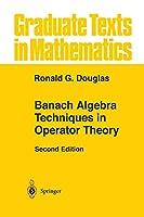 Banach Algebra Techniques in Operator Theory (Graduate Texts in Mathematics (179))