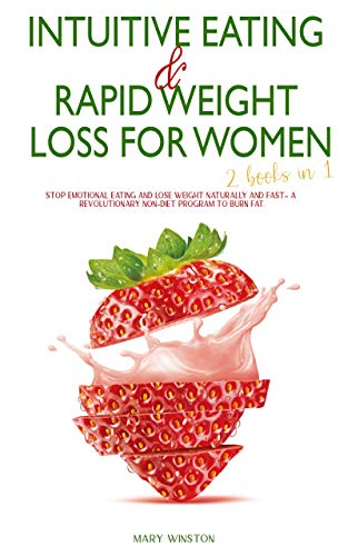 Intuitive Eating & Rapid Weight Loss for Women: [2 books in 1] Stop Emotional Eating and Lose Weight Naturally and Fast - A Revolutionary Non-Diet Program to Burn Fat. (English Edition)