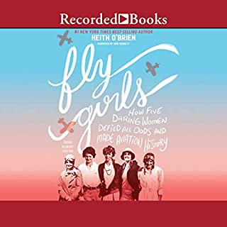 Fly Girls (Young Readers Edition)     How Five Daring Women Defied All Odds and Made Aviation History              By:                                                                                                                                 Keith O'Brien                               Narrated by:                                                                                                                                 Erin Bennett                      Length: 5 hrs and 16 mins     Not rated yet     Overall 0.0
