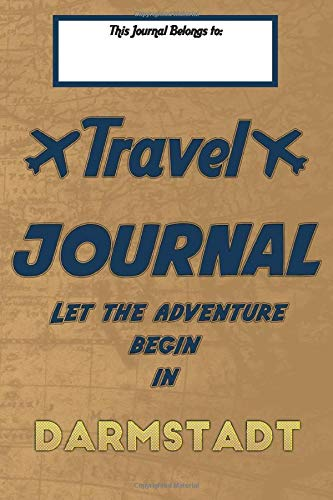 Travel journal, Let the adventure begin in DARMSTADT: A travel notebook to write your vacation diaries and stories across the world (for women, men, and couples)