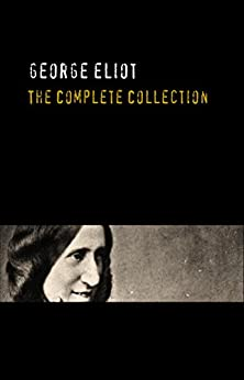George Eliot: The Complete Works - Annotated by [George Eliot]