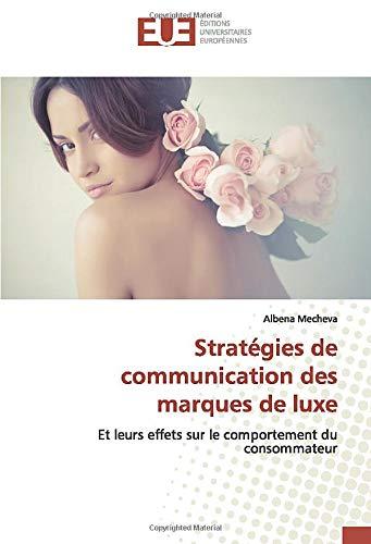 Stratégies de communication des marques de luxe: Et leurs effets sur le comportement du consommateur (OMN.UNIV.EUROP.)