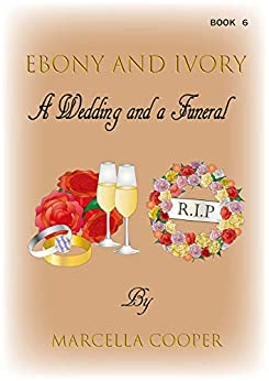 EBONY AND IVORY: A WEDDING AND A FUNERAL (Book 6) (English Edition)