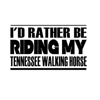 Custom Brother - I d Rather BE Riding My Tennessee Walking Horse Car Laptop Wall Sticker k68