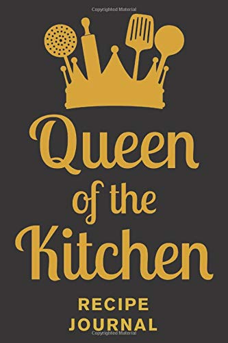 Queen of the Kitchen Recipe Journal: Prompted recipe templates to write in. Cookbook for the quuen of the kitchen. Funny cute kitchen gift for Christmas or a birthday.