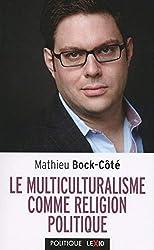 Le multiculturalisme comme religion politique de Mathieu Bock-Côté