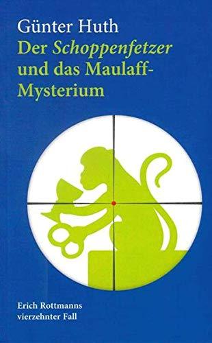 Der Schoppenfetzer und das Maulaff-Mysterium: Erich Rottmanns vierzehnter Fall
