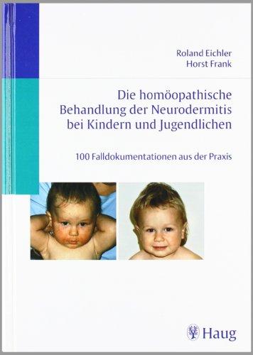 Die homöopathische Behandlung der Neurodermitis bei Kindern und Jugendlichen: 100 Falldokumentationen aus der Praxis