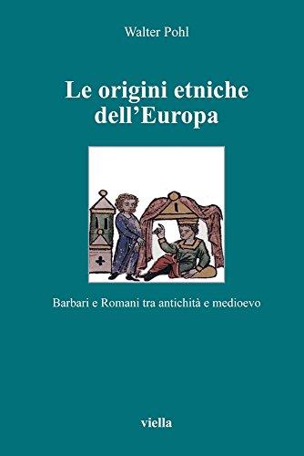 Le origini etniche dell'Europa. Barbari e romani tra antichità e Medioevo