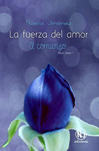 La fuerza del amor (El comienzo) (Blue Roses nº 1)