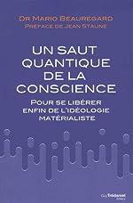Le saut quantique de la conscience - Pour se libérer enfin de l'idéologie matérialiste de Mario Beauregard