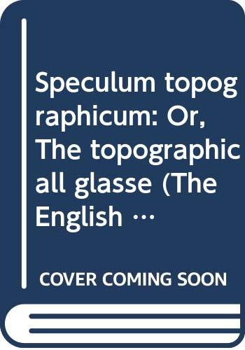 Speculum topographicum: Or, The topographicall glasse (The English experience, its record in early p