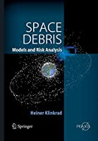 Space Debris: Models and Risk Analysis (Springer Praxis Books)