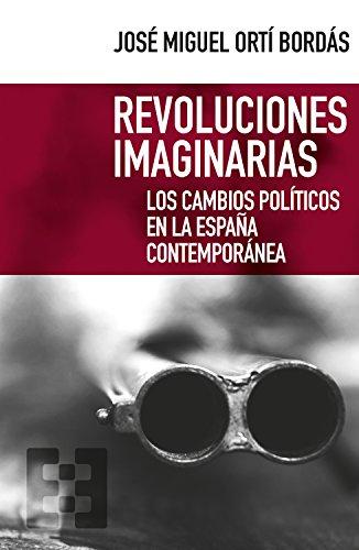 Revoluciones imaginarias: Los cambios políticos en la España ...