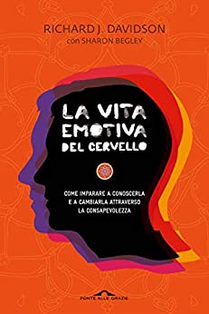 La vita emotiva del cervello di [Richard J. Davidson, Sharon Begley]