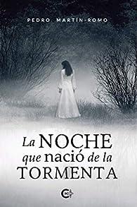 La noche que nació de la tormenta par Pedro Martín-Romo
