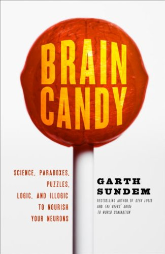 Brain Candy: Science, Paradoxes, Puzzles, Logic, and Illogic to Nourish Your Neurons (English Edition)