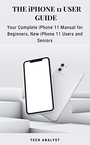 THE iPHONE 11 USER GUIDE: Your Complete iPhone 11 Manual for Beginners, New...