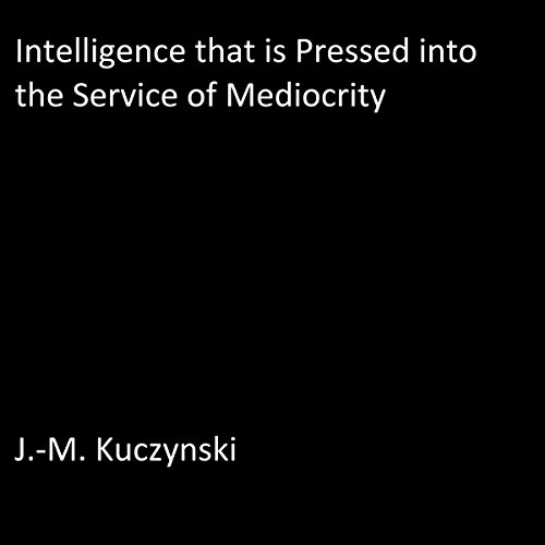 Intelligence That Is Pressed into the Service of Mediocrity audiobook cover art