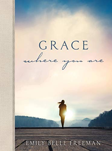 Grace Where You Are by [Emily Belle Freeman]