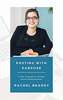 Posting with Purpose: A how-to guide to combat social media burnout by [Rachel Beaney]