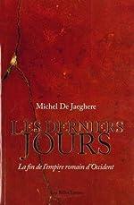 Les derniers jours - La fin de l'empire romain d'Occident de Michel De Jaeghere