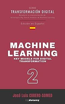 Book's Cover of Machine Learning en español: Guía práctica para definir los principales modelos de Machine Learning a implementar en la Transformación Digital de una empresa Versión Kindle