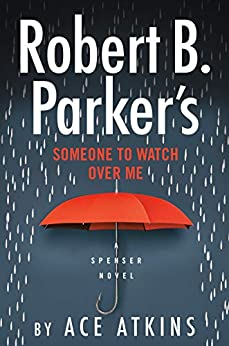 Robert B. Parker's Someone to Watch Over Me (Spenser Book 48) by [Ace Atkins]