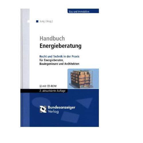 Handbuch Energieberatung: Recht und Technik in der Praxis - für Energieberater, Bauingenieure und Architekten