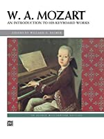 W.A. Mozart An Introduction to His Keyboard Works (Alfred Masterwork Edition)