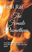 The Female Prometheus: One females journey into a new life and love that sets her apart