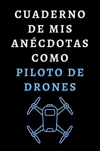 Cuaderno De Mis Anécdotas Como Piloto De Drones: Ideal Para Piloto De Dron - 120 Páginas