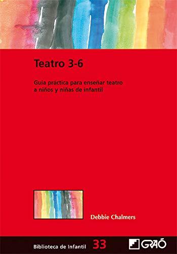 Teatro 3-6: Guía práctica para enseñar teatro a niños y niñas de infantil: 033 (Biblioteca Infantil (español))